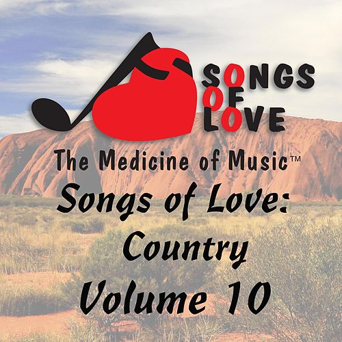 Songs of Love: Country, Vol. 10 von Various Artists