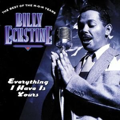 Everything I Have Is Yours / The Best Of The MGM Years by Billy Eckstine