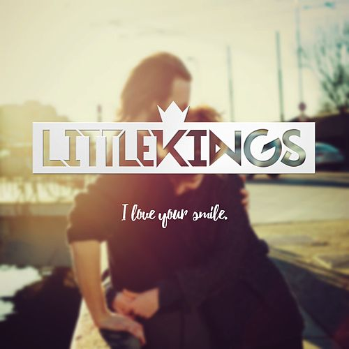 I Love Your Smile von Little Kings