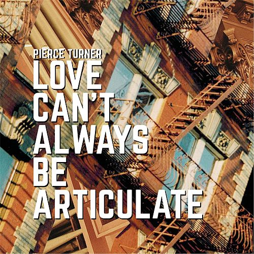 Love Can't Always Be Articulate von Pierce Turner