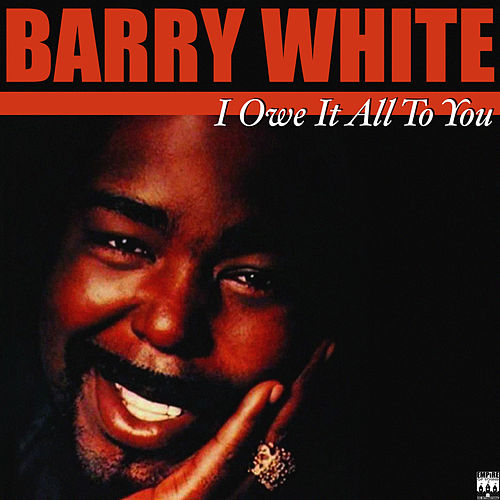 I Owe It All To You de Barry White