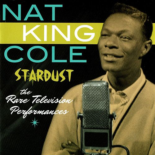 Stardust - The Rare Television Performances (Live) de Nat King Cole