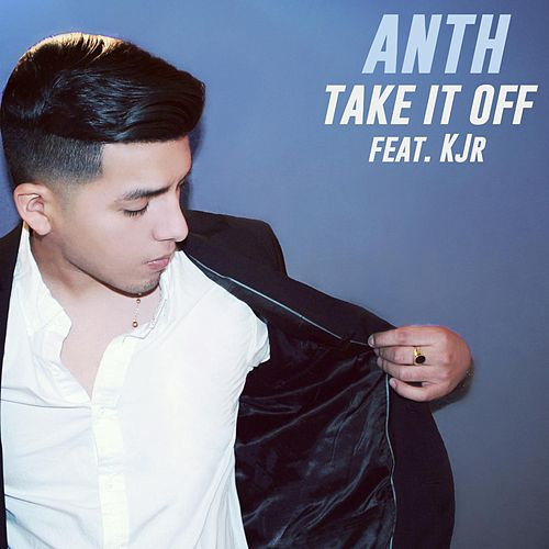Take It Off (feat. KJr) by Anth