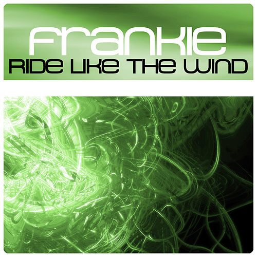 Ride Like The Wind by Frankie