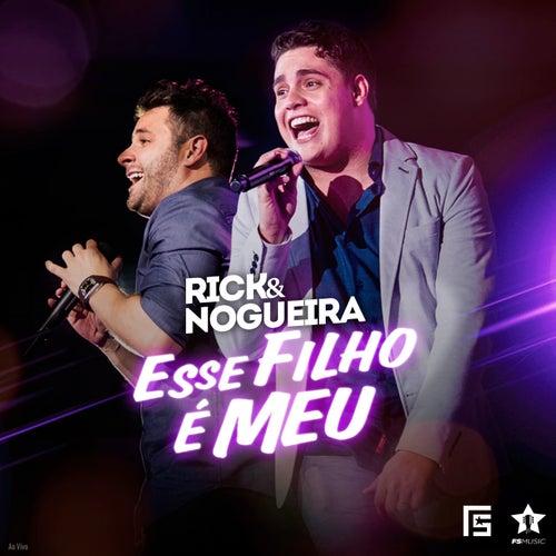 Esse Filho É Meu (Ao Vivo) de Rick & Nogueira