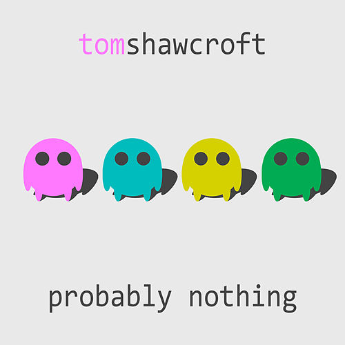 Probably Nothing by Tom Shawcroft