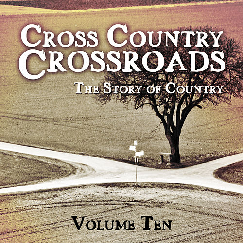 Cross Country Crossroads - The Story of Country, Vol. 10 de Various Artists