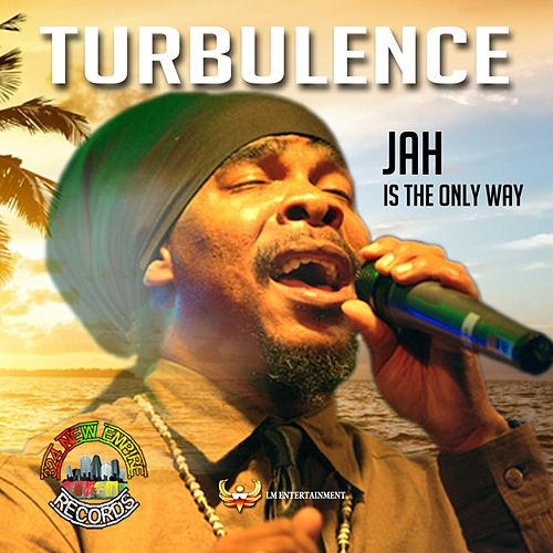 Jah Is the Only Way by Turbulence