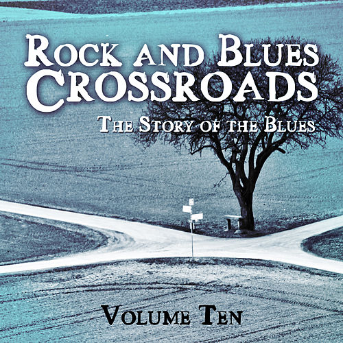 Rock and Blues Crossroads - The Story of the Blues, Vol. 10 de Various Artists