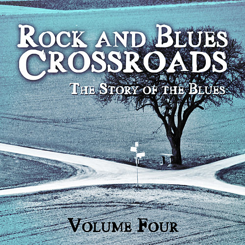 Rock and Blues Crossroads - The Story of the Blues, Vol. 4 de Various Artists