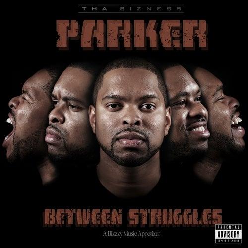 Between Struggles by Parker