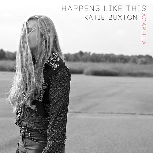 Happens Like This (Acapella) by Katie Buxton