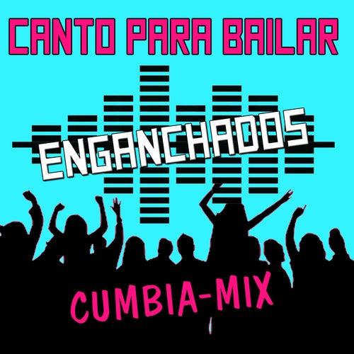 Enganchados Canto para Bailar (Cumbia Mix) von Canto Para Bailar