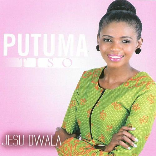 Jesu Dwala by Putuma Tiso