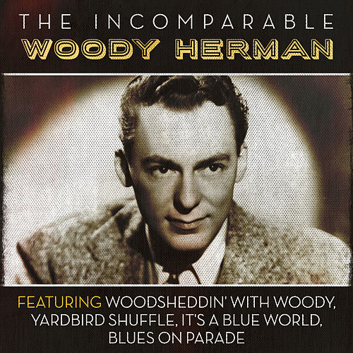 The Incomparable Woody Herman de Woody Herman