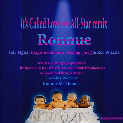 It's Called Love (The All- Star Remix) [feat. Figuz, Clayton Coleman, Bishop, Jus J & Roc Phizzle] by Ronnue