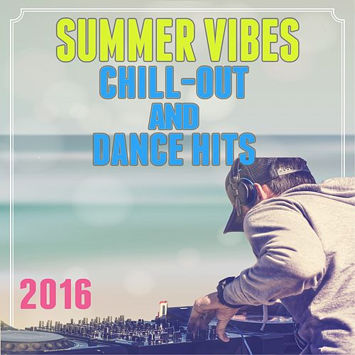 Summer Vibes: Chill-Out and Dance Hits 2016 by D.J. Mash Up