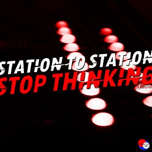 Stop Thinking von Station to Station