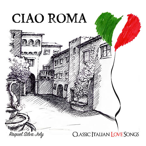 Ciao Roma: Classic Italian Love Songs von Raquel Silva Joly
