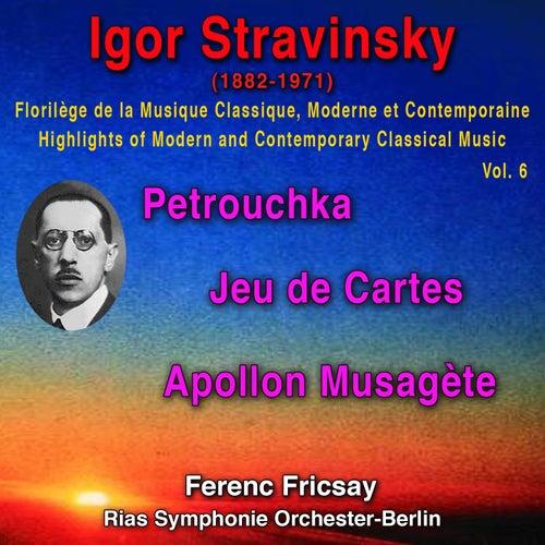 Igor Stravinsky - Florilège de la Musique Classique Moderne et Contemporaine - Highights pf Modern and Contemporary Classical Music Vol. 6 von Ferenc Fricsay