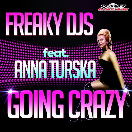 Going Crazy (feat. Anna Turska) by Freaky DJ's