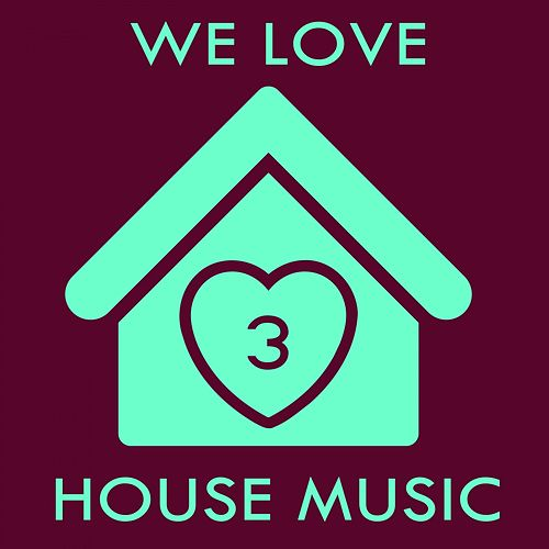 We Love House Music 3 de Various Artists