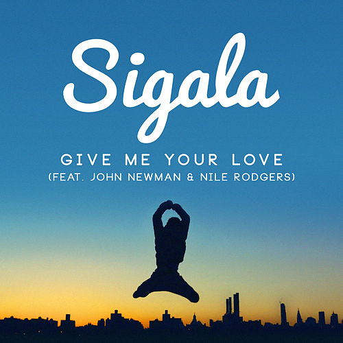 Give Me Your Love (feat. John Newman & Nile Rodgers) [Radio Edit] by Sigala