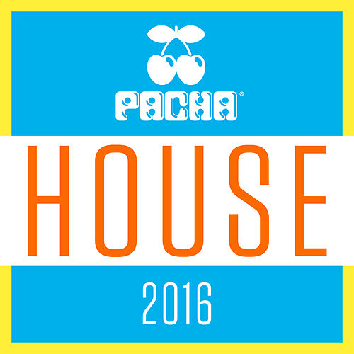 Pacha House 2016 by Various Artists