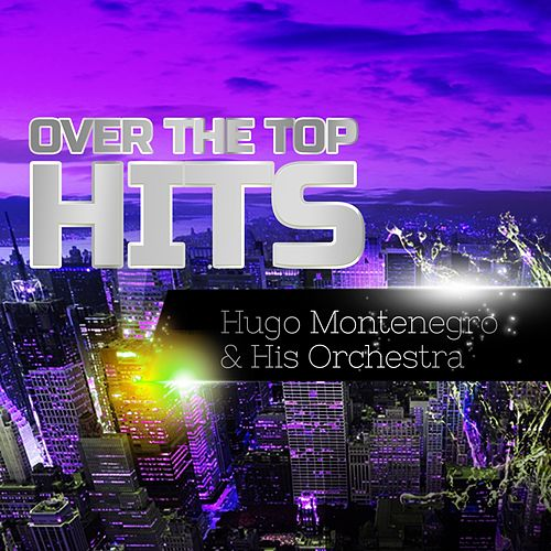 Over The Top Hits by Hugo Montenegro