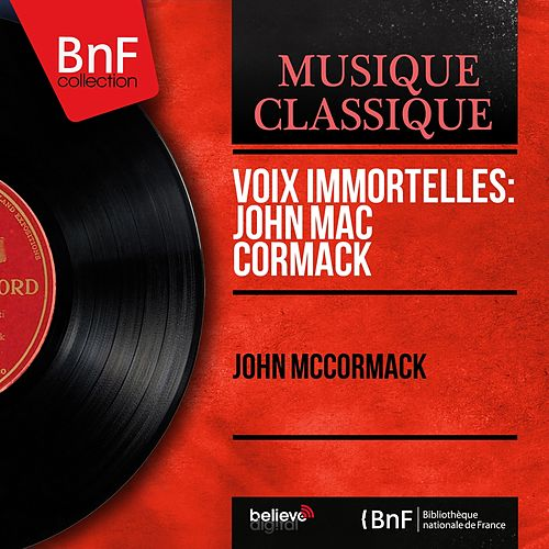 Voix immortelles: John Mac Cormack (Mono Version) by John McCormack