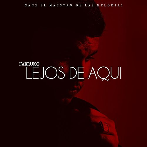 Lejos de Aqui (feat. Nan2 El Maestro De Las Melodias) by Farruko