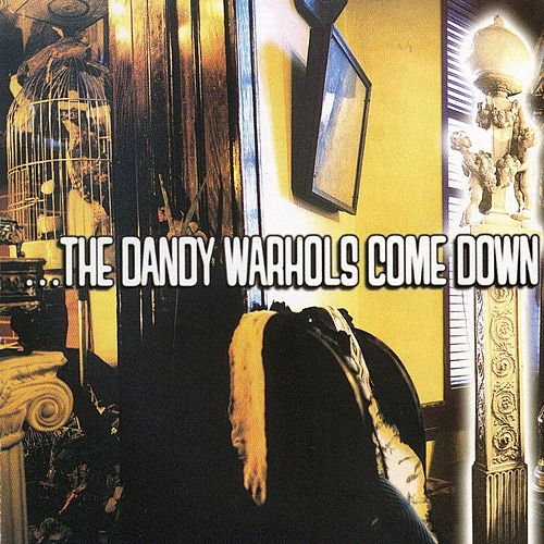 The Dandy Warhols Come Down von The Dandy Warhols