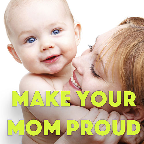 Make Your Mom Proud by Various Artists