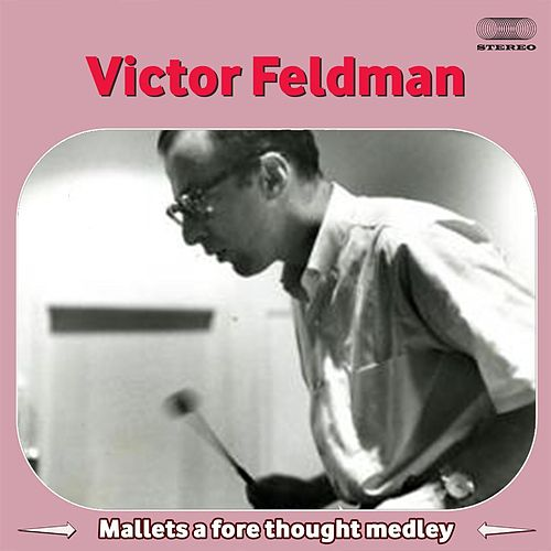 Mallets A Fore Thought Medley: Fidelius / Squeeze Me / Sweet And Lovely / Bass Reflex / Chart Of My Heart / Wilbert's Tune / Evening In Paris by Victor Feldman
