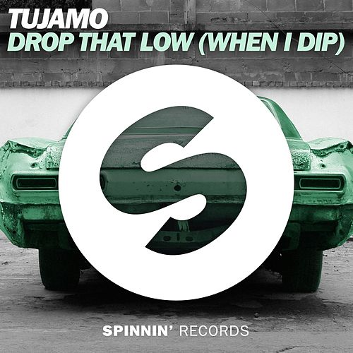 Drop That Low (When I Dip) de Tujamo