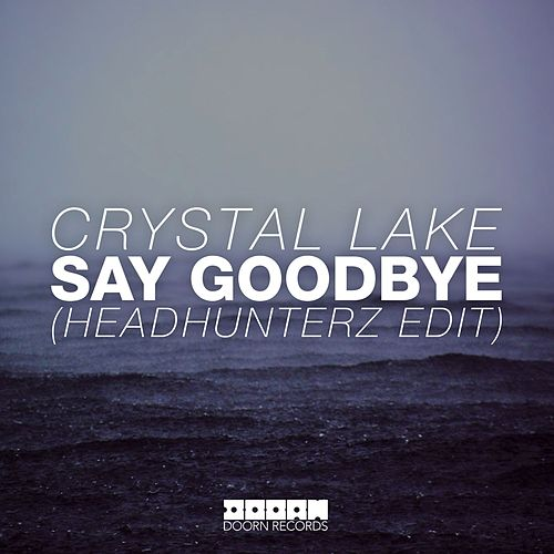 Say Goodbye (Headhunterz Edit) von Crystal Lake