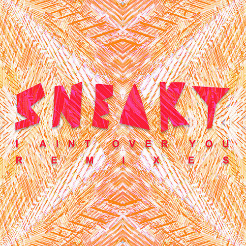 I Ain't Over You (Remixes) von Sneaky Sound System