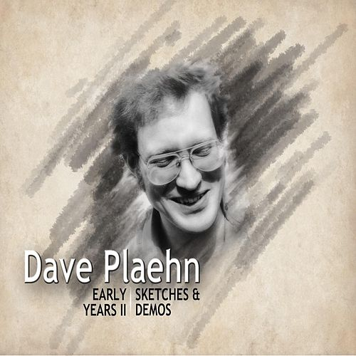 Early Years II: Sketches & Demos von Dave Plaehn