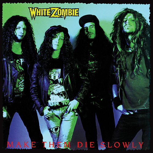 Make Them Die Slowly by White Zombie