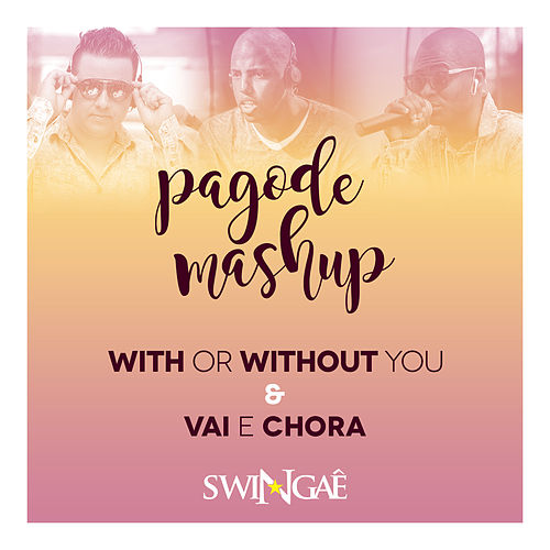 With or Without You & Vai e Chora-Pagode Mashup de Swingaê
