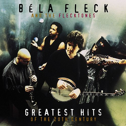 Greatest Hits Of The 20th Century de Béla Fleck
