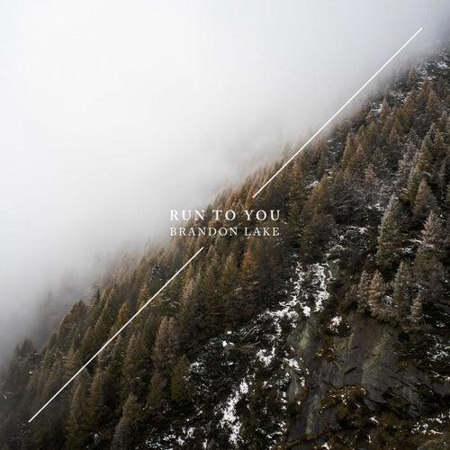 Run to You by Brandon Lake