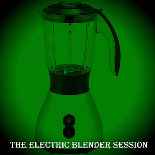 The Electric Blender Session by Billy Yfantis
