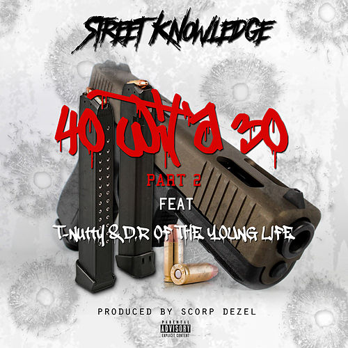 40 Wit a 30 Part 2 by Street Knowledge