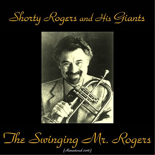 The Swinging Mr. Rogers (Remastered 2016) de Shorty Rogers
