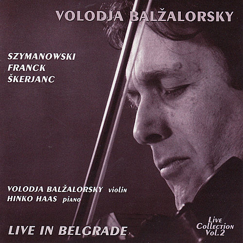 Volodja Balzalorsky Live in Concert Vol. 2: Sonatas for Violin and Piano by Franck & Szymanowski (Live in Belgrade) by Volodja Balzalorsky