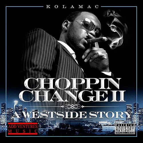 Choppin' Change II: (A Westside Story) by KolaMac