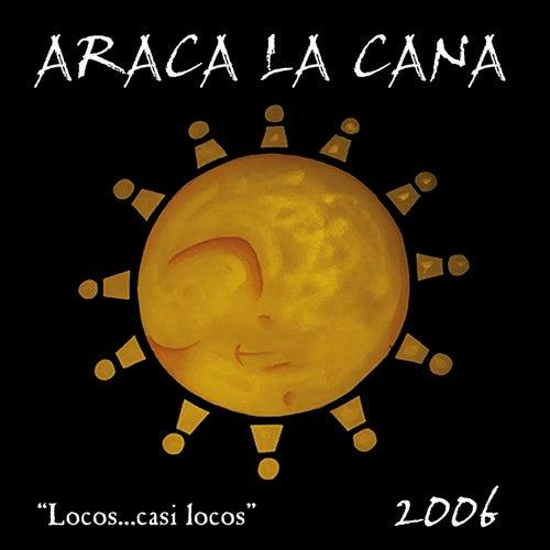 Locos... Casi Locos de Araca La Cana