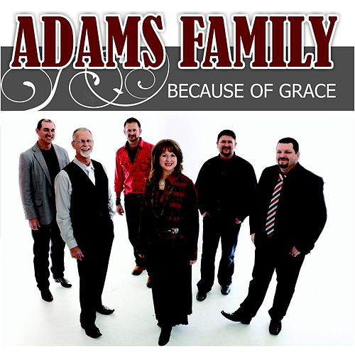 Because of Grace by Adams Family