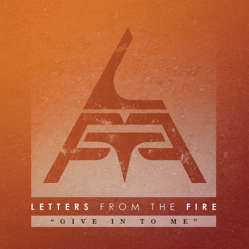 Give in to Me by Letters from the Fire